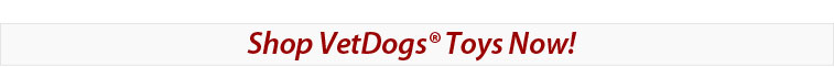Shop VetDogs Toys Now
