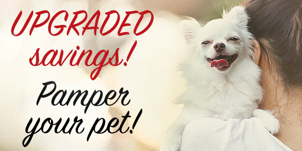 UPGRADED savings! Pamper your pet! 30% Off + Free Shipping over $69*