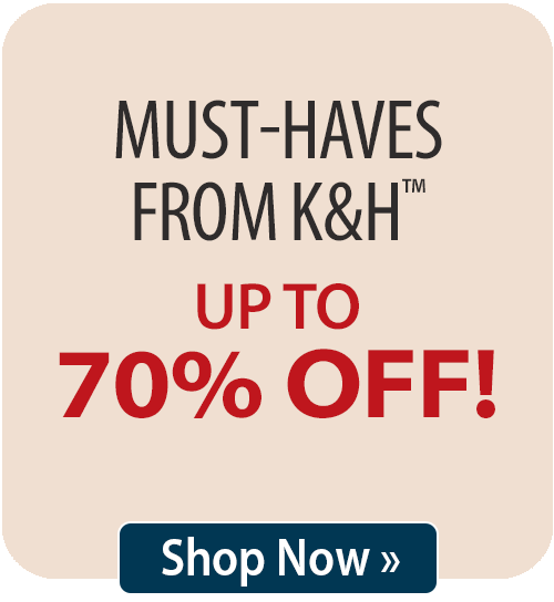 Must-Haves From K&H™